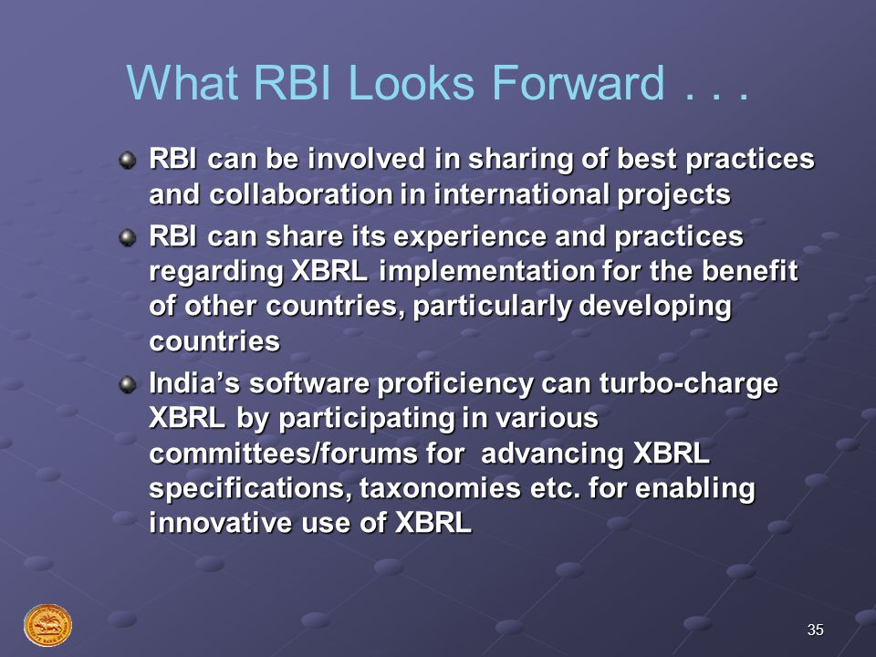 What RBI Looks Forward . . . RBI can be involved in sharing of best practices and collaboration in international projects.
