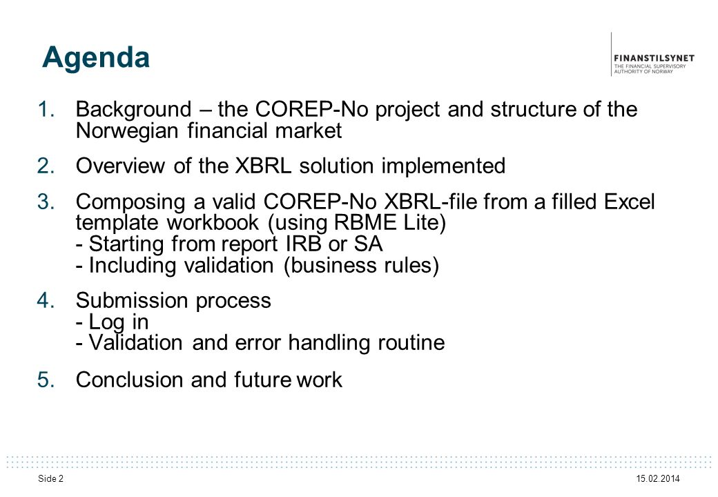 Agenda Background – the COREP-No project and structure of the Norwegian financial market. Overview of the XBRL solution implemented.