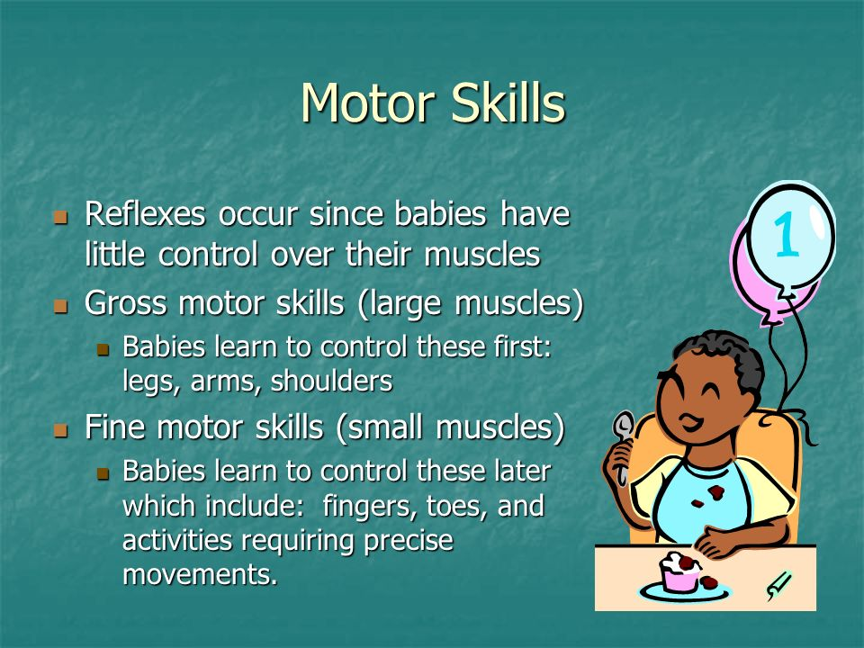 Motor Skills Reflexes occur since babies have little control over their muscles. Gross motor skills (large muscles)