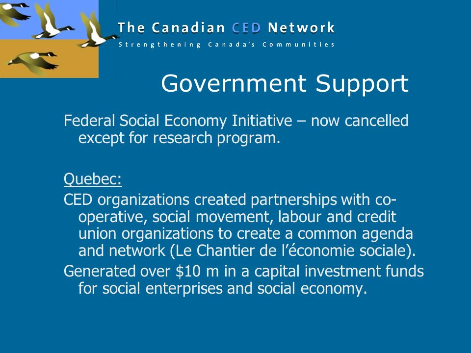 Government Support Federal Social Economy Initiative – now cancelled except for research program. Quebec: