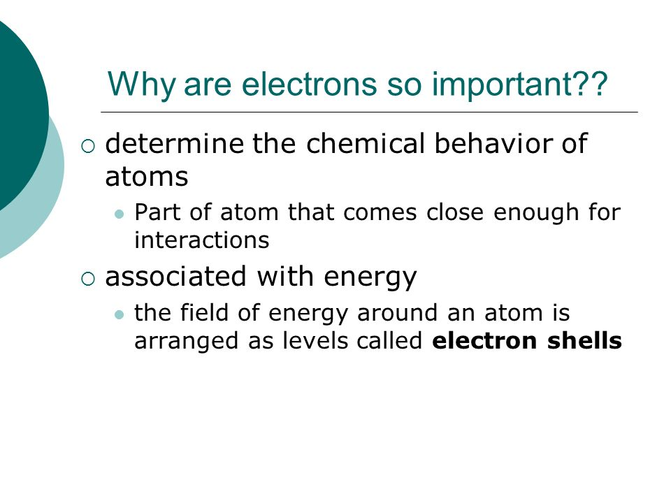 Why are electrons so important