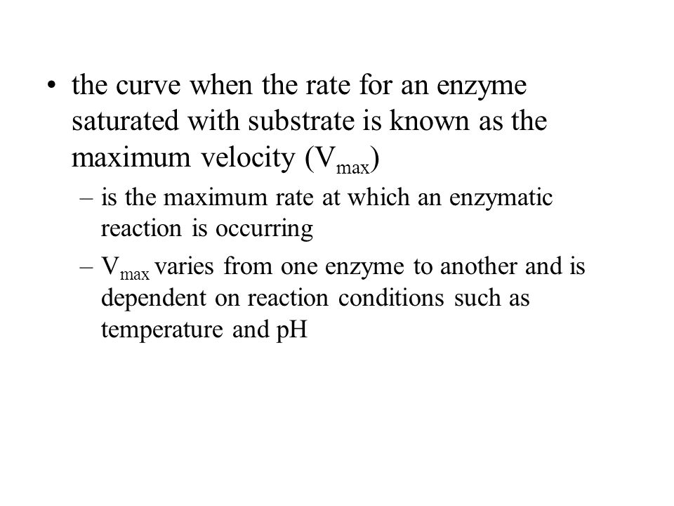 the curve when the rate for an enzyme saturated with substrate is known as the maximum velocity (Vmax)