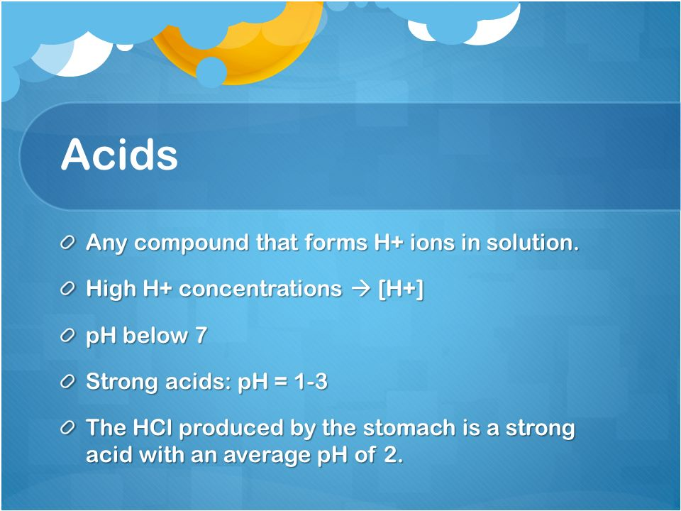 Acids Any compound that forms H+ ions in solution.