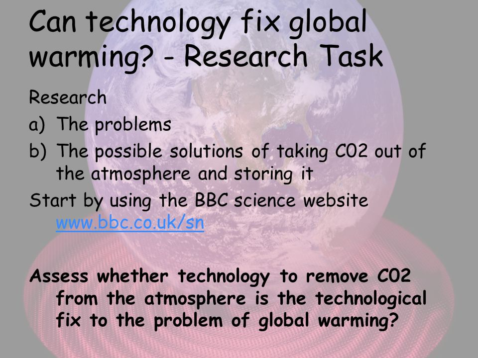 Can technology fix global warming - Research Task