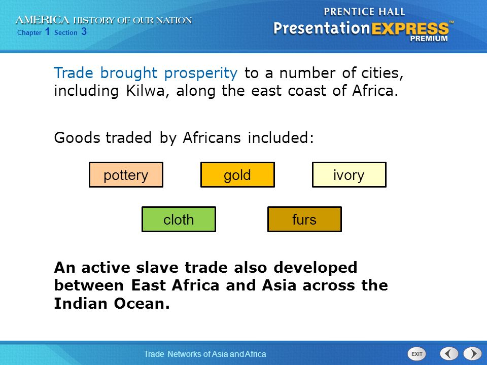 Trade brought prosperity to a number of cities, including Kilwa, along the east coast of Africa.