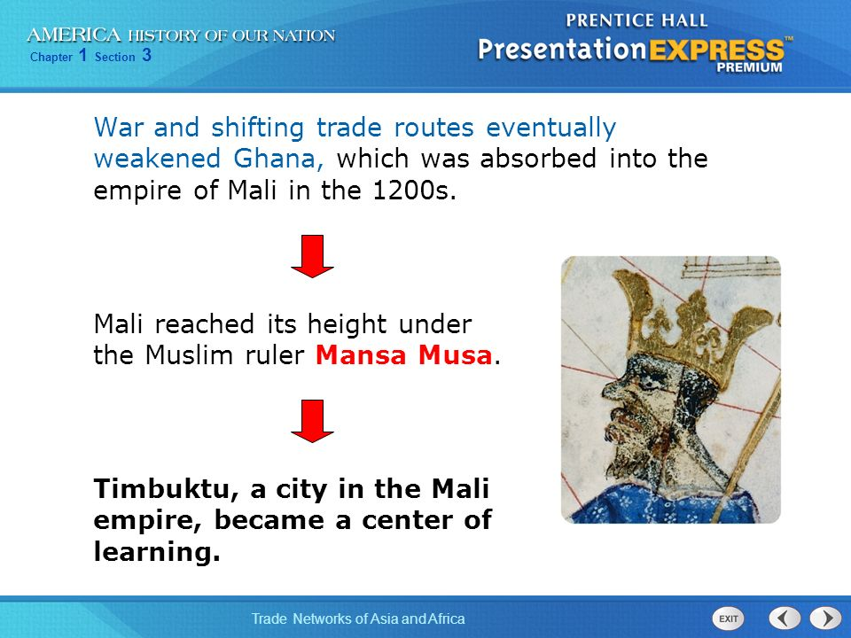 War and shifting trade routes eventually weakened Ghana, which was absorbed into the empire of Mali in the 1200s.