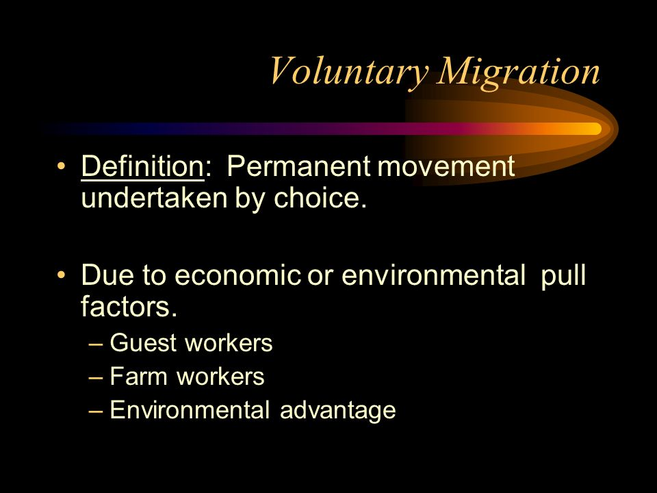 Voluntary Migration Definition: Permanent movement undertaken by choice. Due to economic or environmental pull factors.