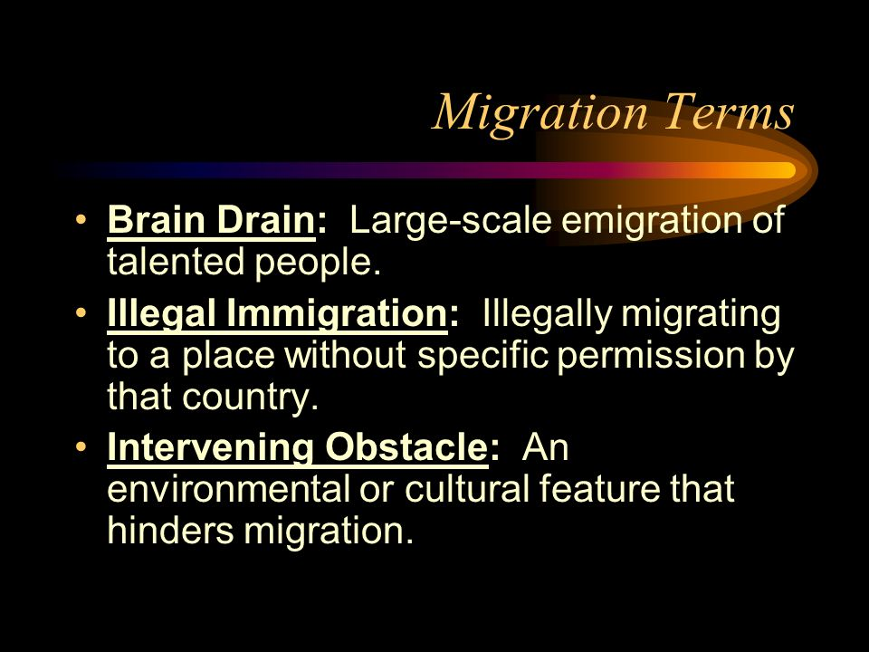 Migration Terms Brain Drain: Large-scale emigration of talented people.