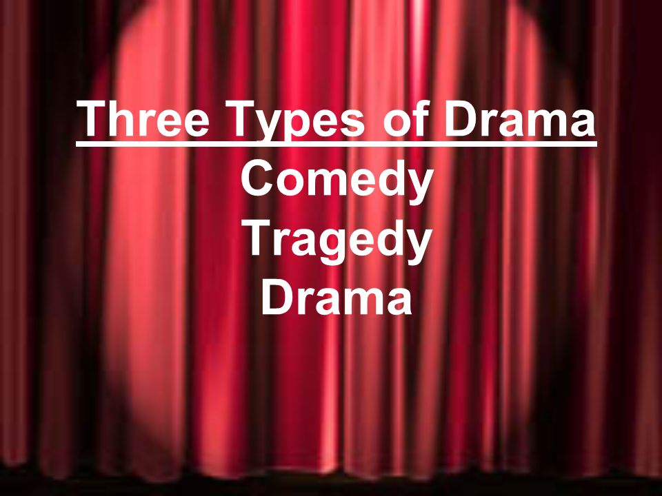 Three Types of Drama Comedy Tragedy Drama