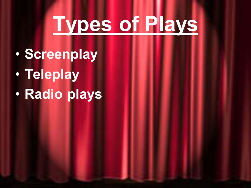 Types of Plays Screenplay Teleplay Radio plays