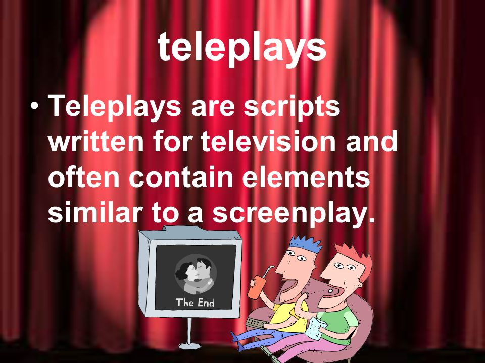 teleplays Teleplays are scripts written for television and often contain elements similar to a screenplay.