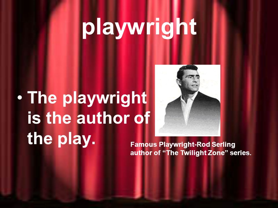 playwright The playwright is the author of the play.