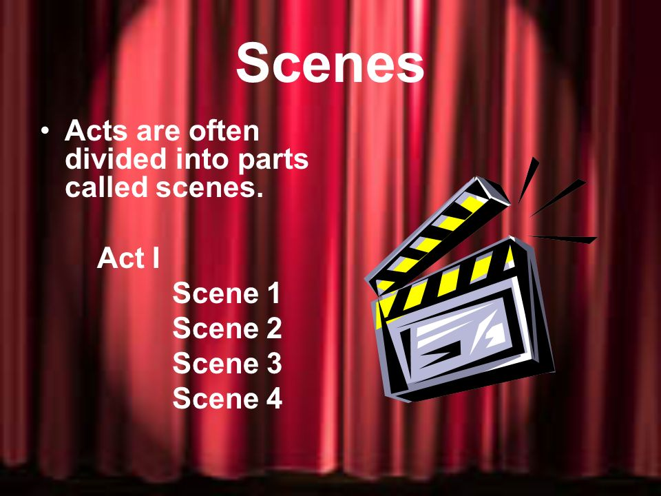 Scenes Acts are often divided into parts called scenes. Act I Scene 1