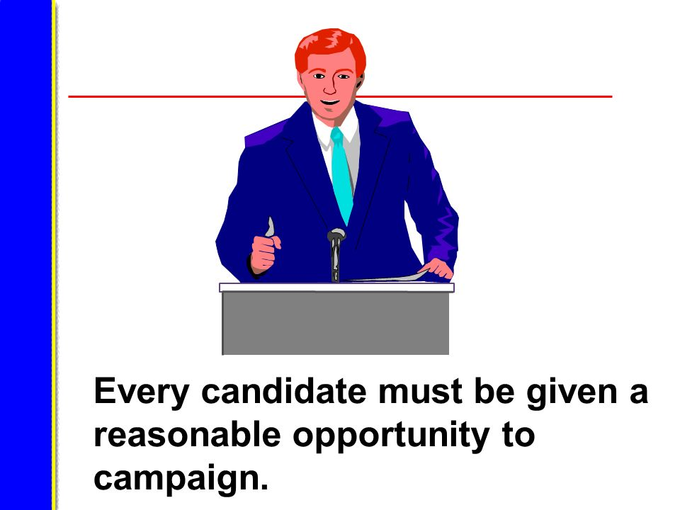 Every candidate must be given a reasonable opportunity to campaign.