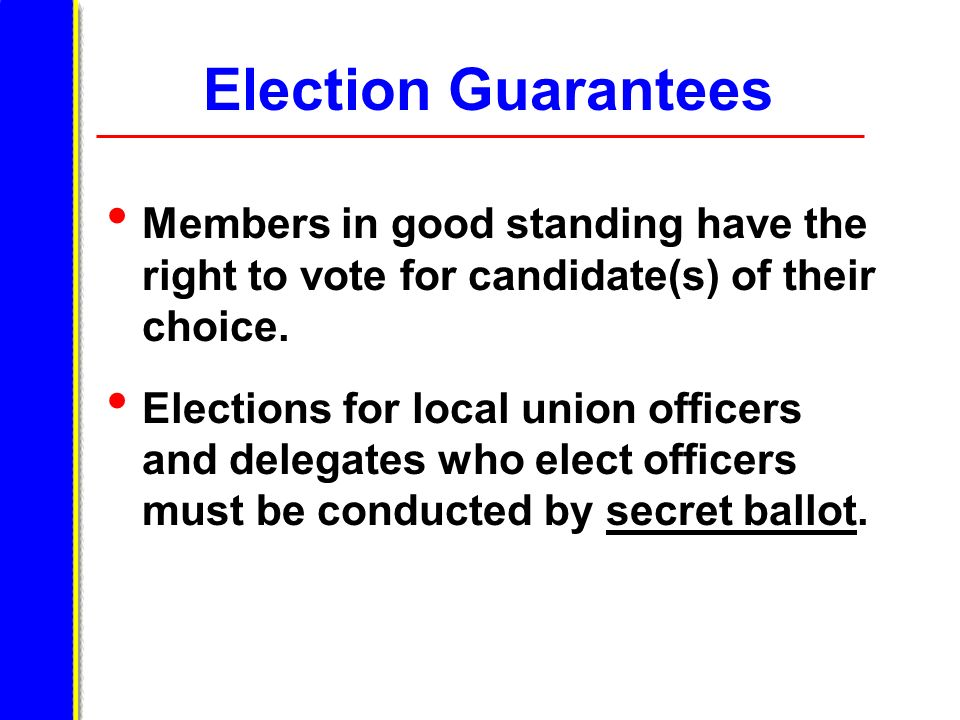 Election Guarantees Members in good standing have the right to vote for candidate(s) of their choice.