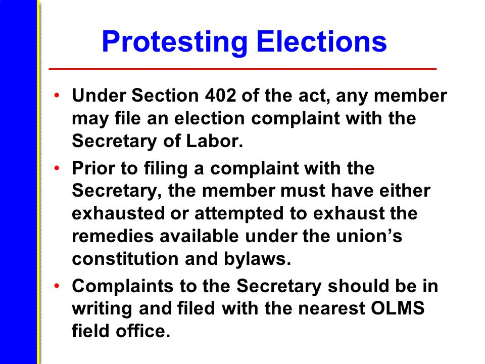 Protesting Elections Under Section 402 of the act, any member may file an election complaint with the Secretary of Labor.
