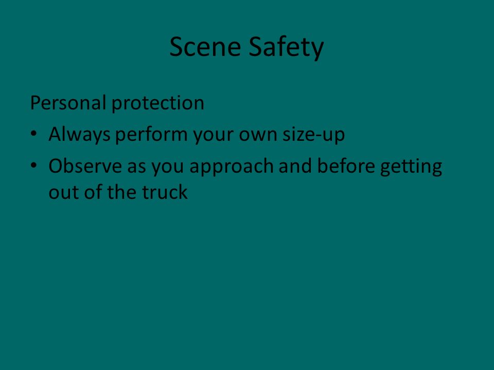 Scene Safety Personal protection Always perform your own size-up