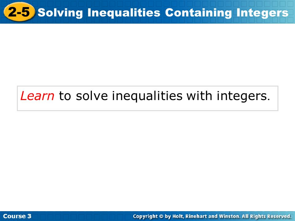 2-5 Learn to solve inequalities with integers.