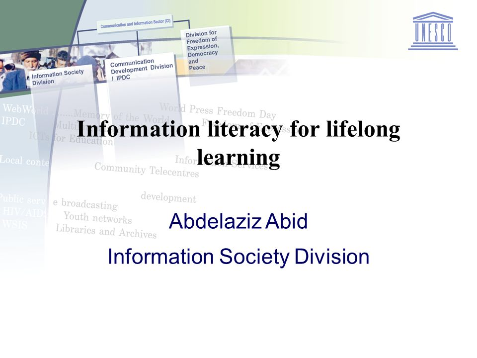 Information literacy for lifelong learning Abdelaziz Abid Information Society Division