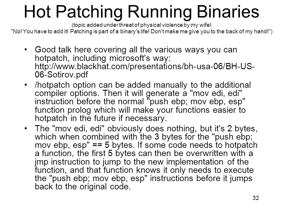 Hot Patching Running Binaries (topic added under threat of physical violence by my wife! No! You have to add it! Patching is part of a binary s life! Don t make me give you to the back of my hand! )