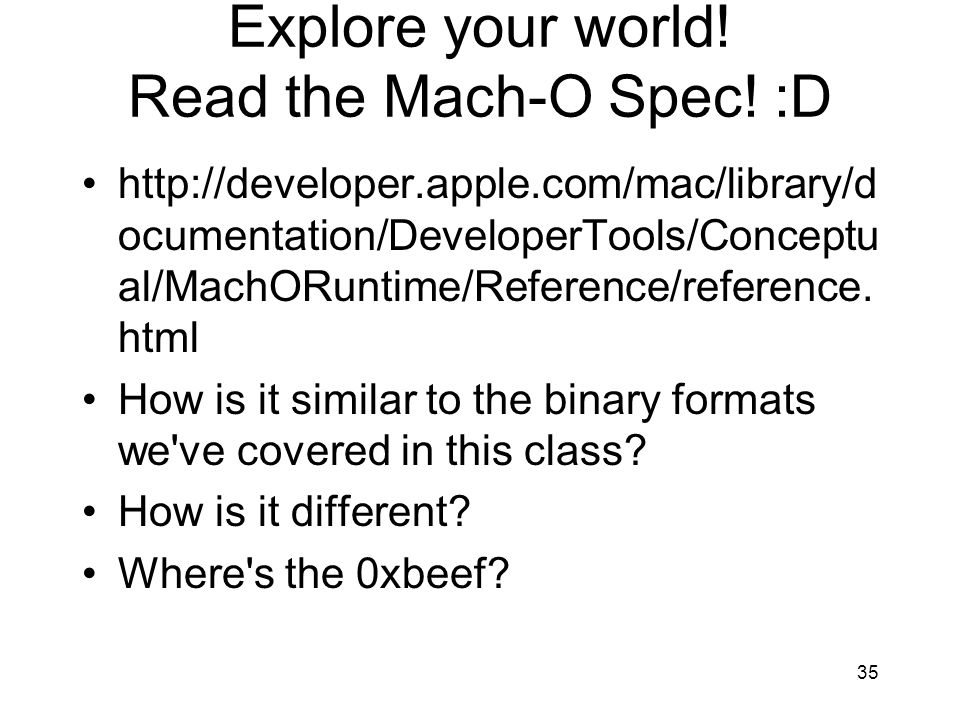 Explore your world! Read the Mach-O Spec! :D