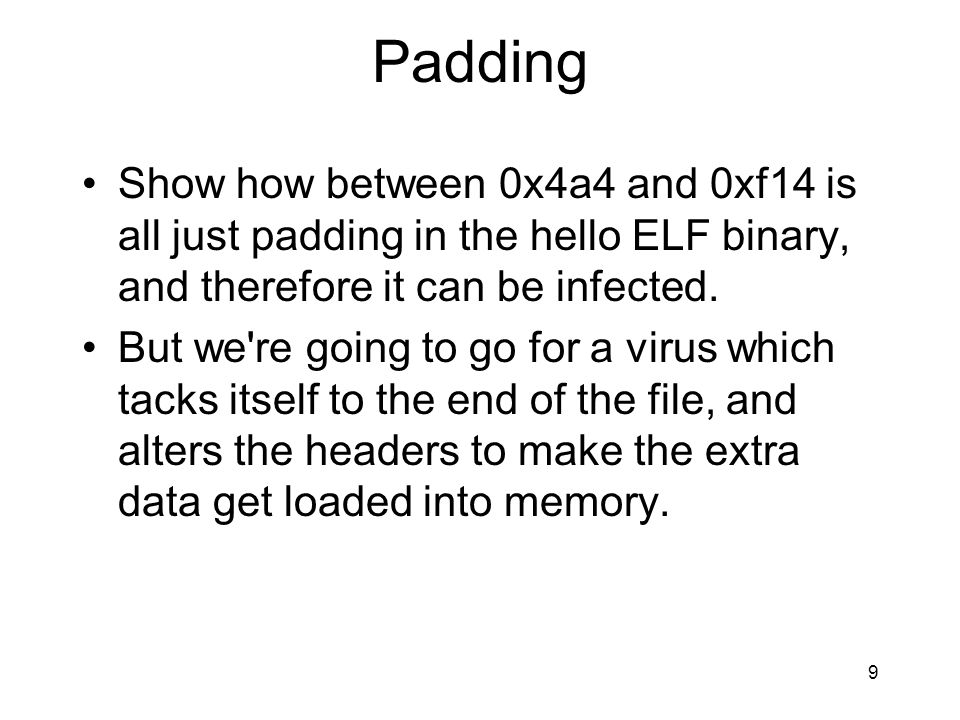 Padding Show how between 0x4a4 and 0xf14 is all just padding in the hello ELF binary, and therefore it can be infected.