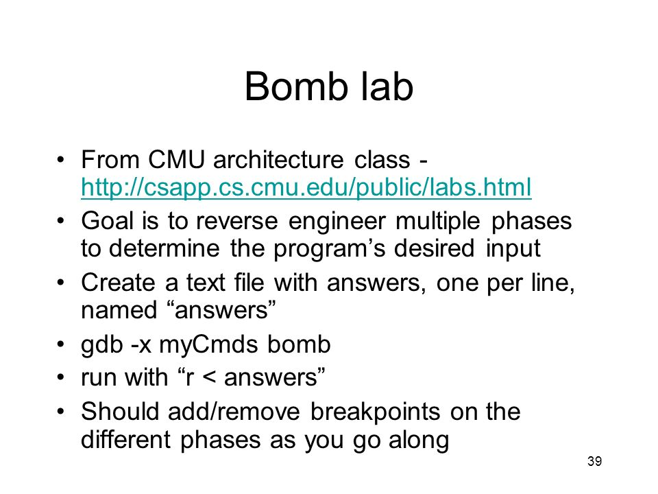 Bomb lab From CMU architecture class - http://csapp.cs.cmu.edu/public/labs.html.