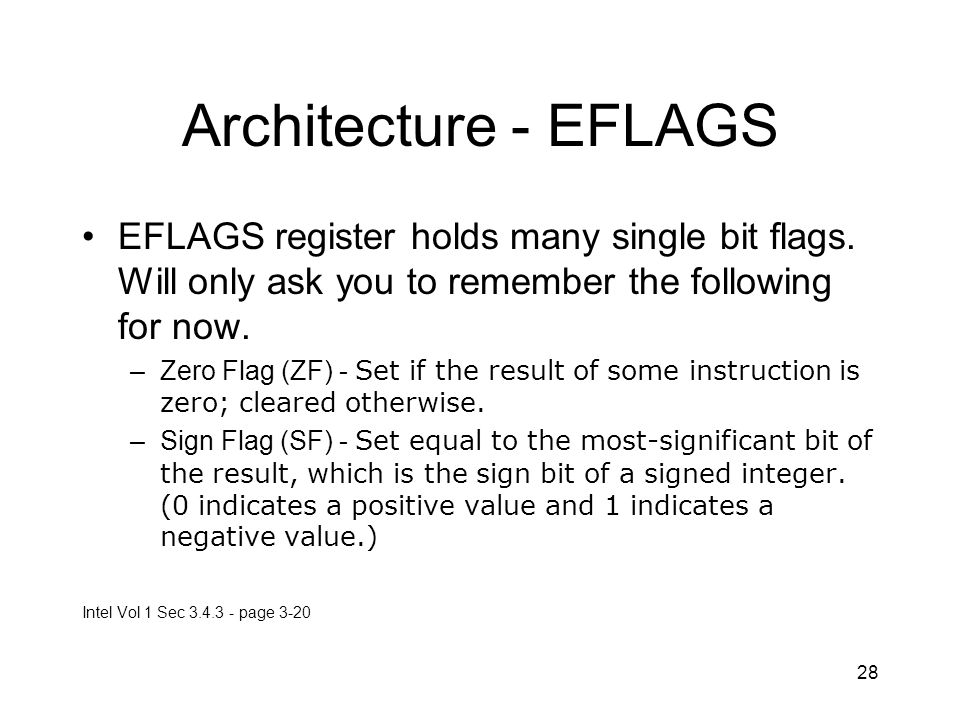 Architecture - EFLAGS EFLAGS register holds many single bit flags. Will only ask you to remember the following for now.