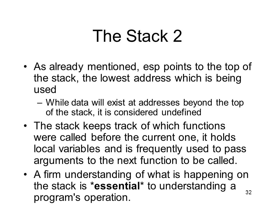 The Stack 2 As already mentioned, esp points to the top of the stack, the lowest address which is being used.