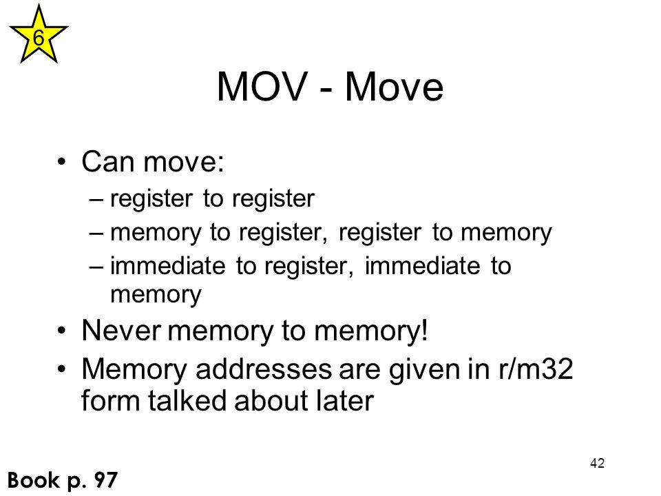 MOV - Move Can move: Never memory to memory!