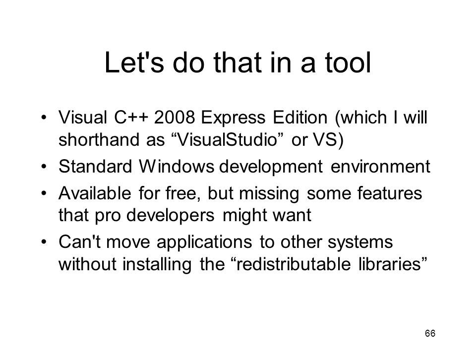 Let s do that in a tool Visual C++ 2008 Express Edition (which I will shorthand as VisualStudio or VS)