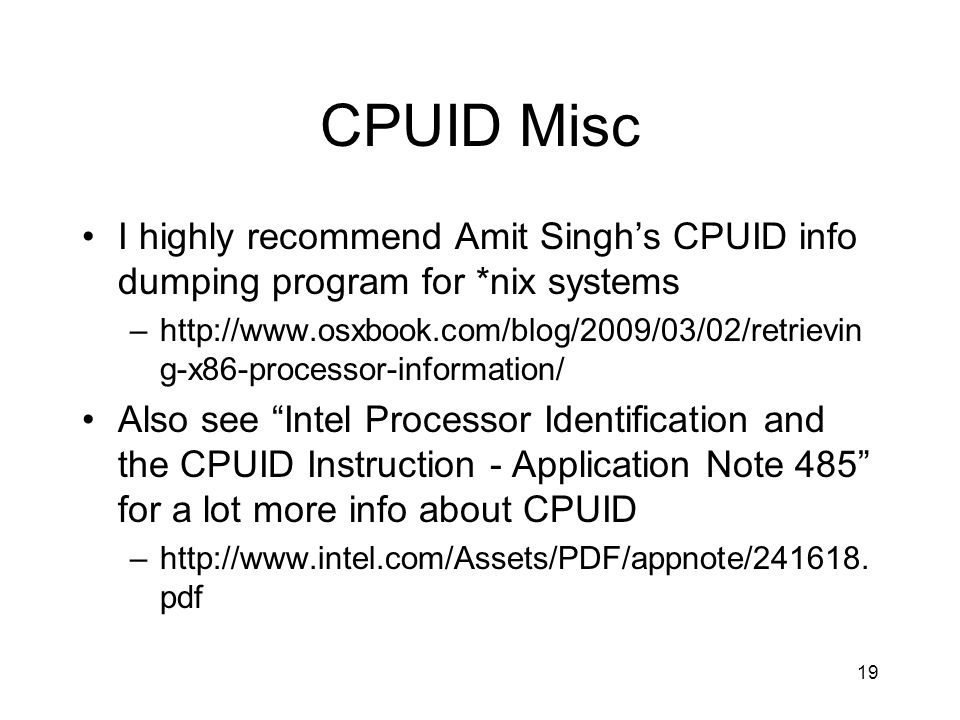 CPUID Misc I highly recommend Amit Singh's CPUID info dumping program for *nix systems.