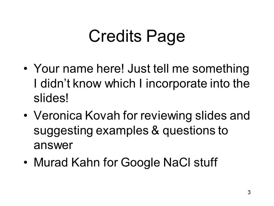 Credits Page Your name here! Just tell me something I didn't know which I incorporate into the slides!
