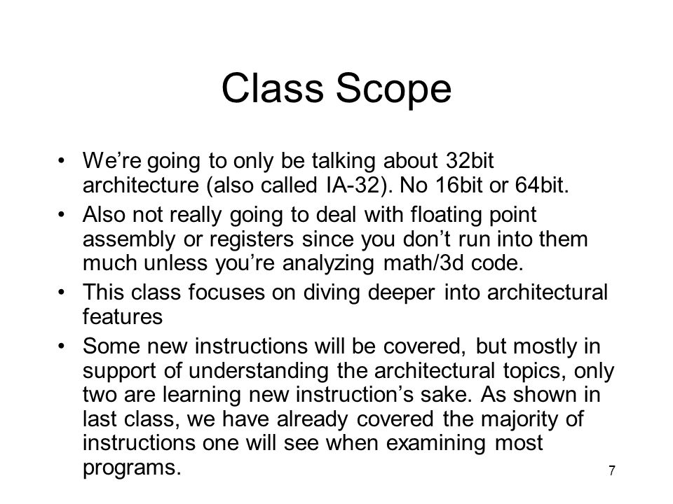 Class Scope We're going to only be talking about 32bit architecture (also called IA-32). No 16bit or 64bit.
