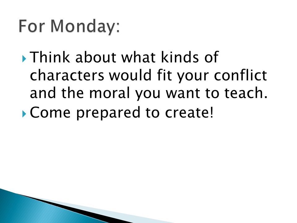 For Monday: Think about what kinds of characters would fit your conflict and the moral you want to teach.