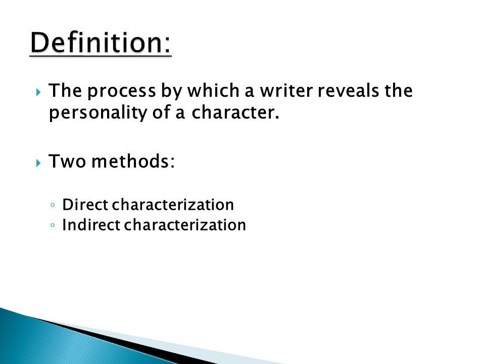 Definition: The process by which a writer reveals the personality of a character. Two methods: Direct characterization.