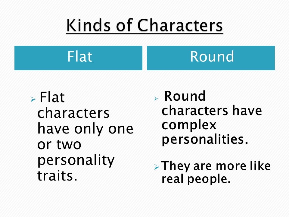 Kinds of Characters Flat Round They are more like real people.