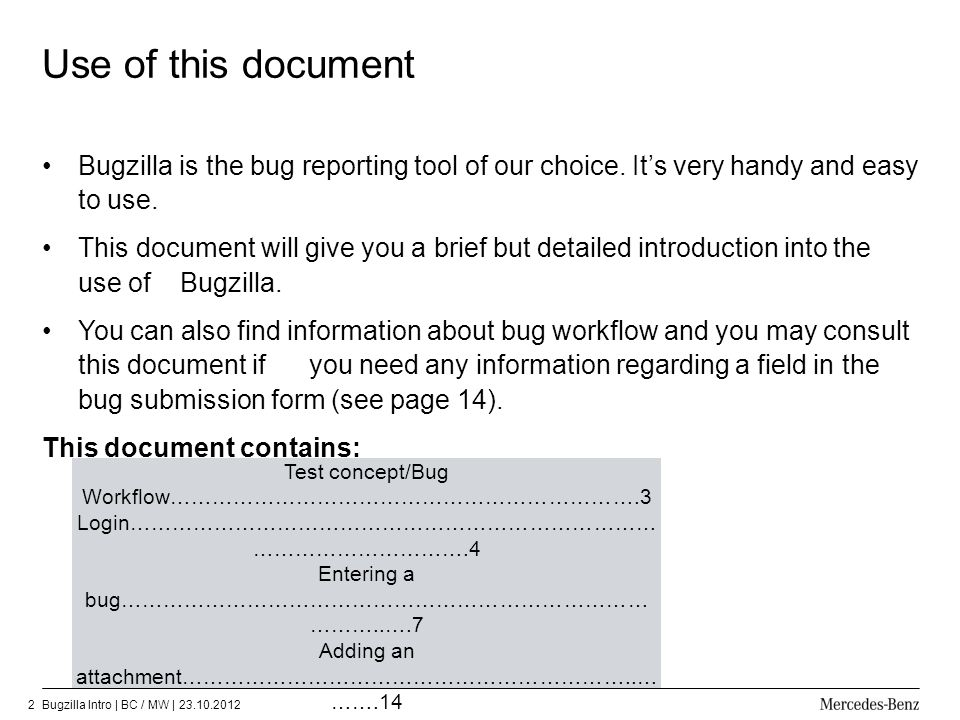 Use of this document Bugzilla is the bug reporting tool of our choice. It's very handy and easy to use.