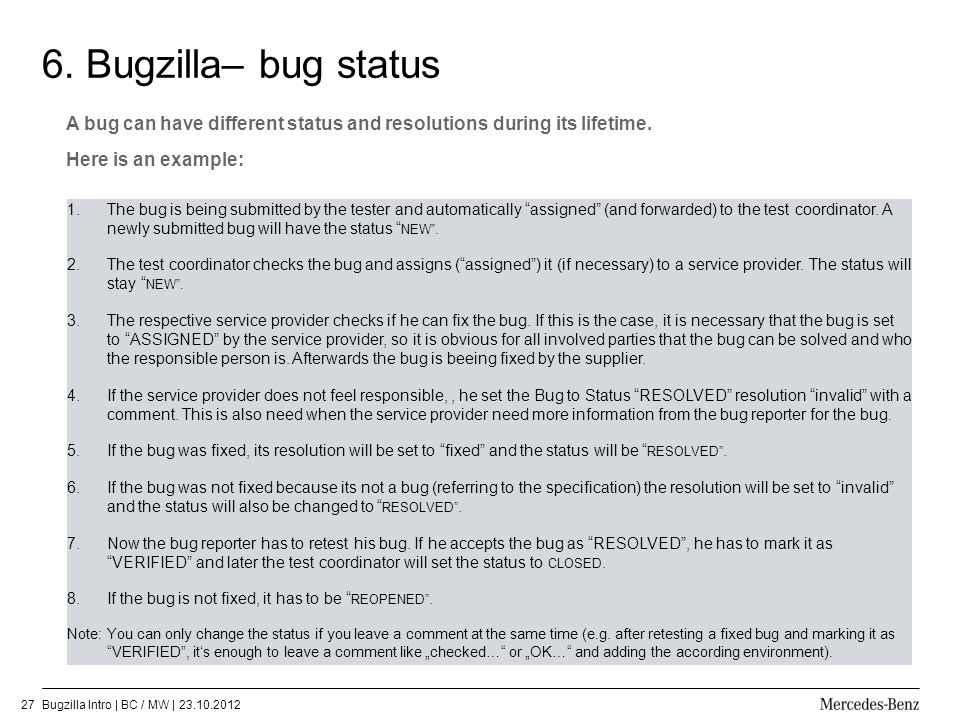 6. Bugzilla– bug status A bug can have different status and resolutions during its lifetime. Here is an example: