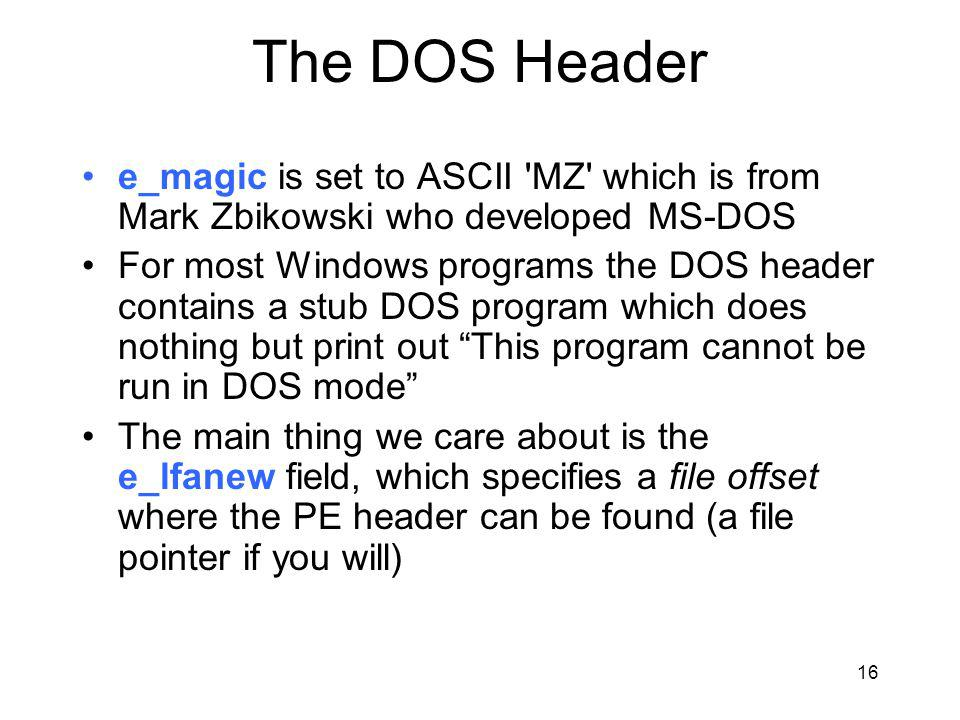 The DOS Header e_magic is set to ASCII MZ which is from Mark Zbikowski who developed MS-DOS.