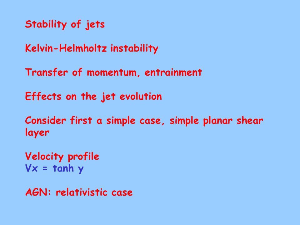 Stability of jets Kelvin-Helmholtz instability. Transfer of momentum, entrainment. Effects on the jet evolution.