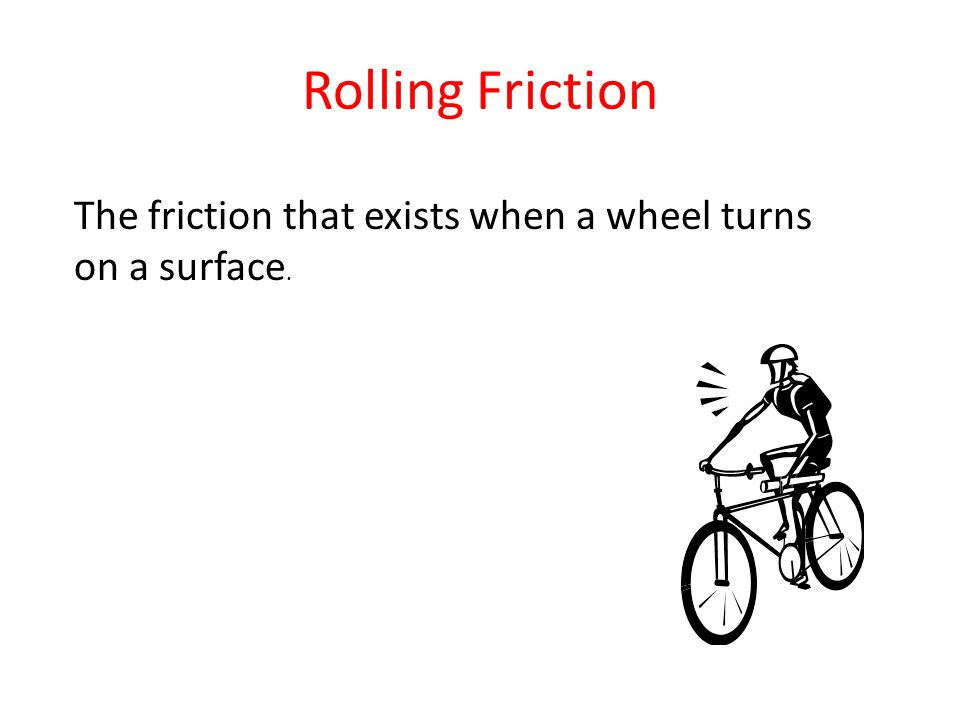 Rolling Friction The friction that exists when a wheel turns on a surface.
