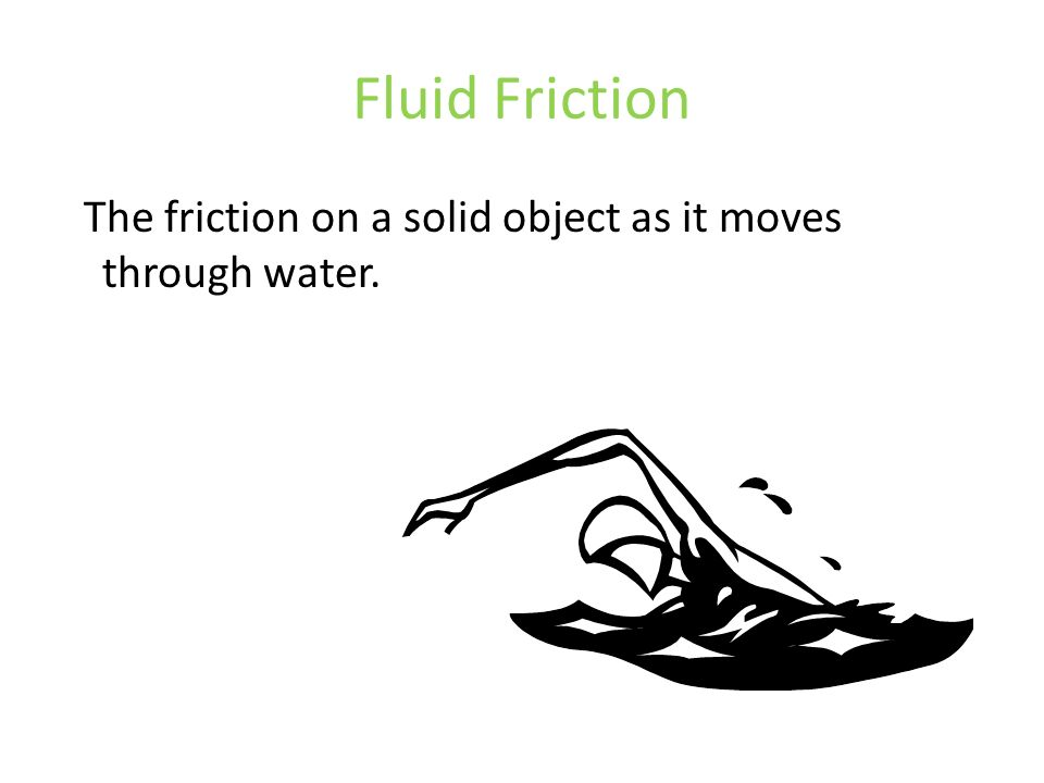 Fluid Friction The friction on a solid object as it moves through water.