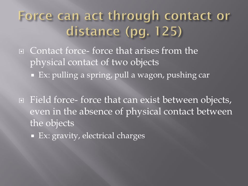 Force can act through contact or distance (pg. 125)
