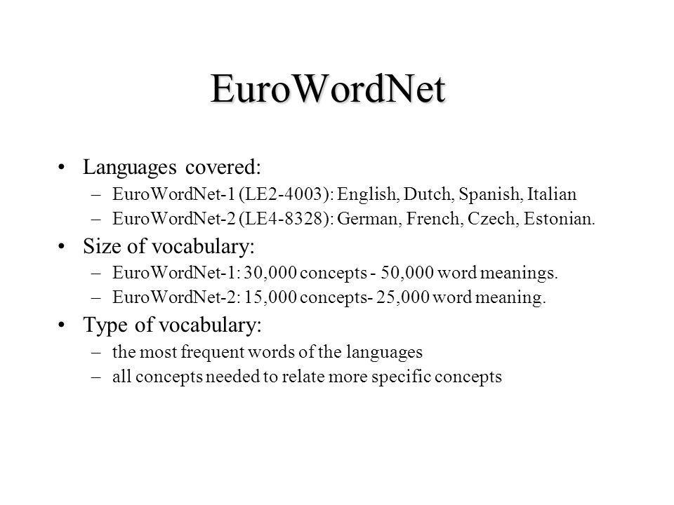 EuroWordNet Languages covered: Size of vocabulary: Type of vocabulary: