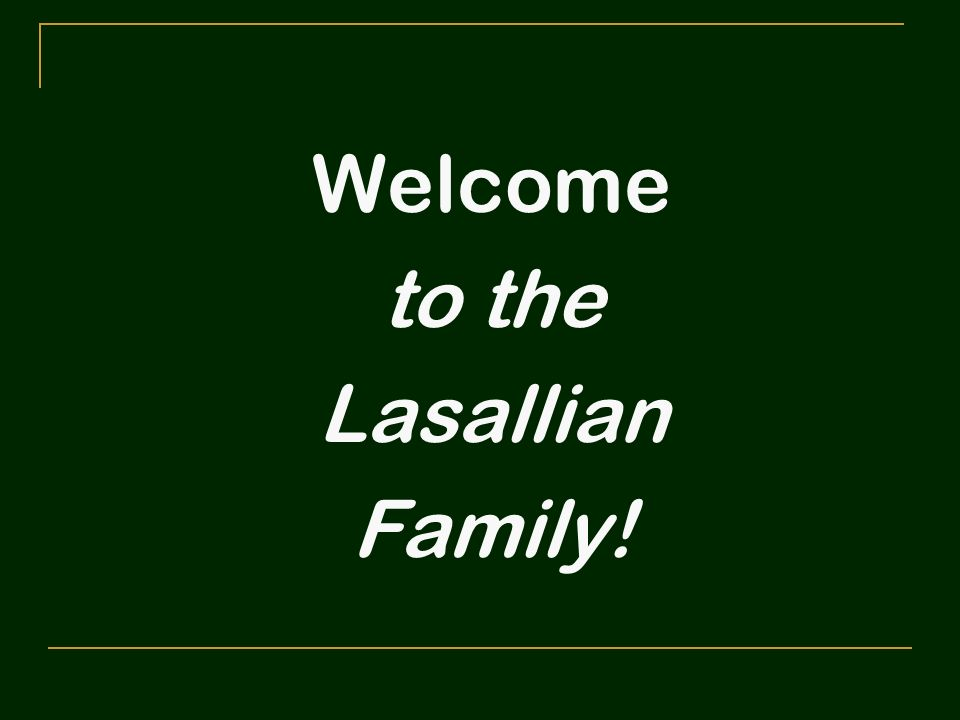 Welcome to the Lasallian Family! This ends the orientation session.