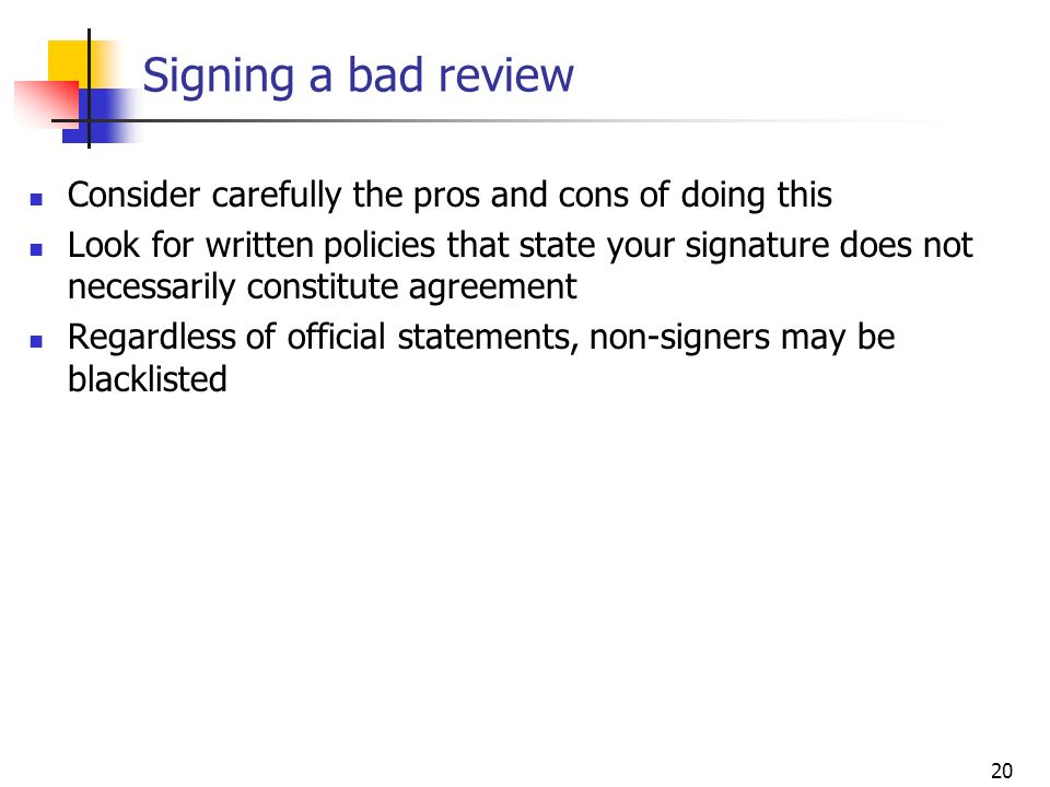 Signing a bad review Consider carefully the pros and cons of doing this.