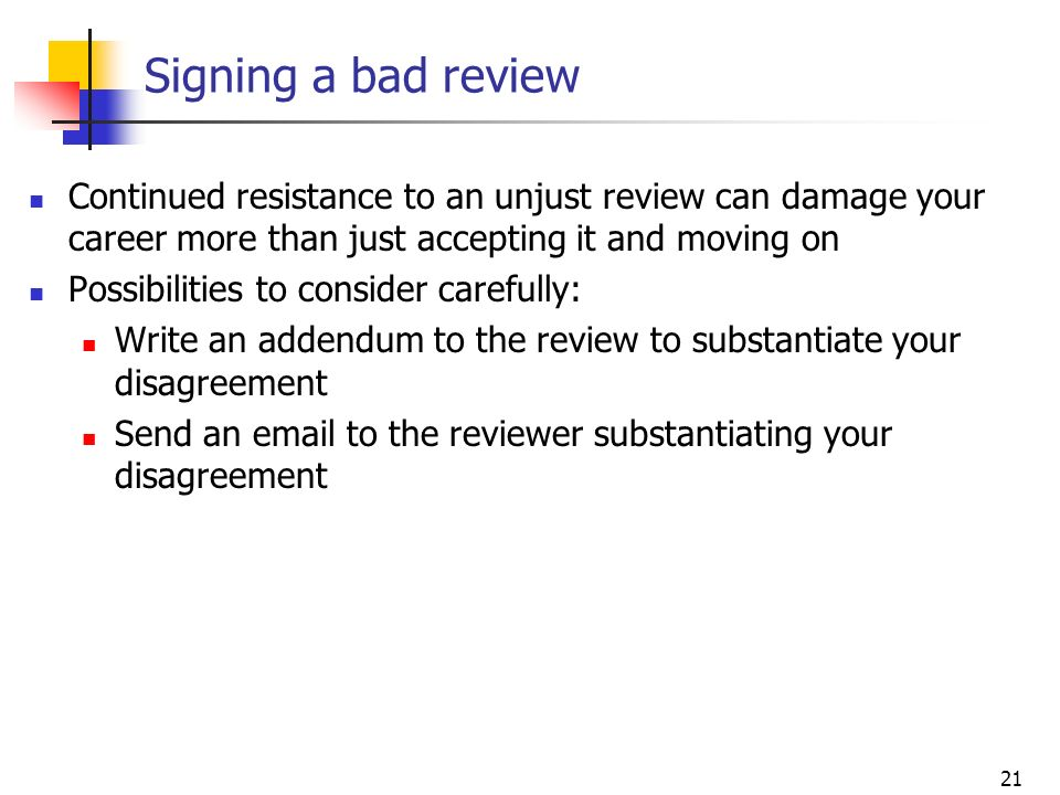 Signing a bad review Continued resistance to an unjust review can damage your career more than just accepting it and moving on.