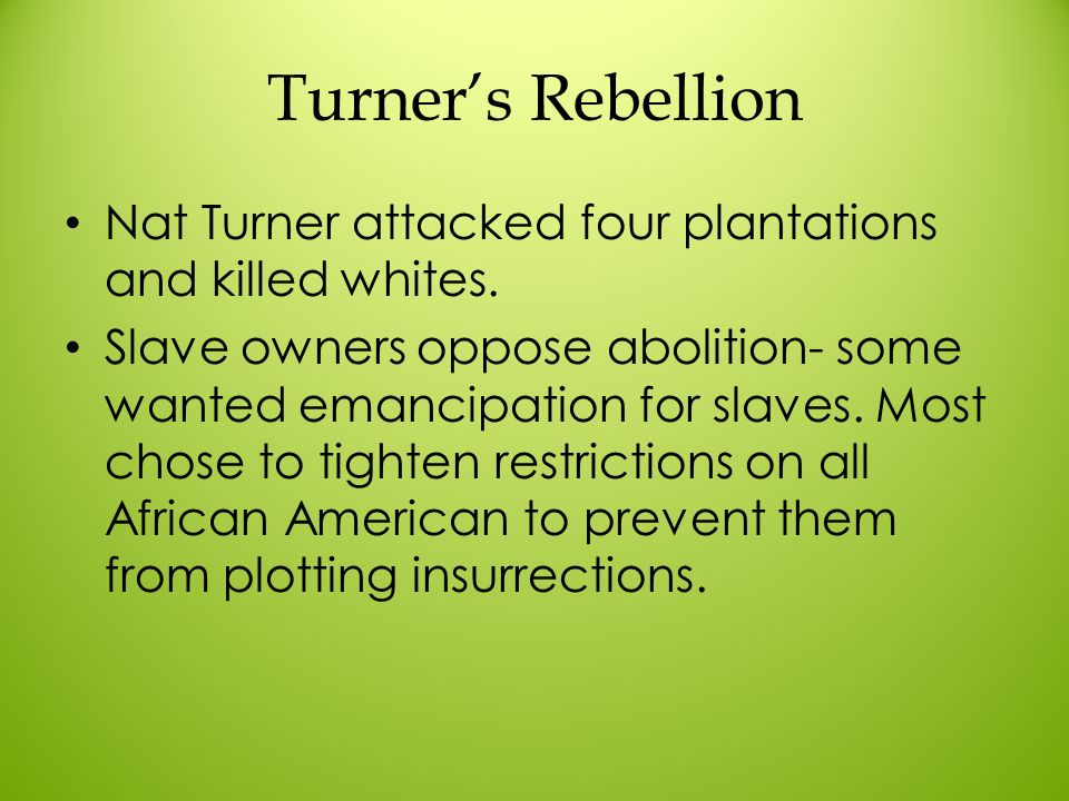 Turner's Rebellion Nat Turner attacked four plantations and killed whites.