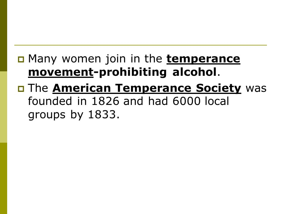 Many women join in the temperance movement-prohibiting alcohol.